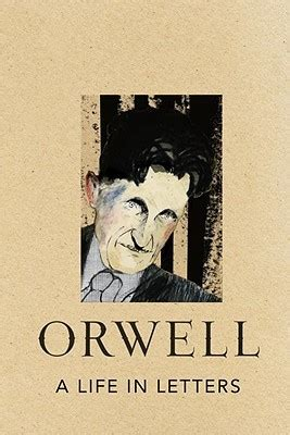 biography of george orwell book a life in letters by george orwell