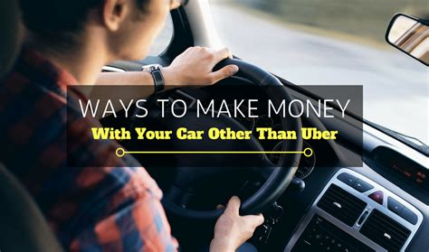 ways to make money with your car other than uber