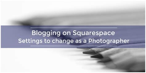 change blog layout squarespace blogging on squarespace settings to change as a