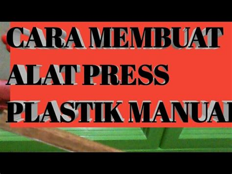 Alat Pres Plastik Manual cara membuat alat pres plastik manual