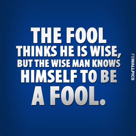How To Live A Search For Wisdom From The Fool Thinks He Is Wise Wisdom Quote Wall Pic