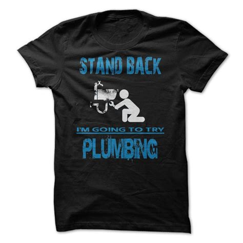 stand back i m going to try plumbing t shirt hoodie