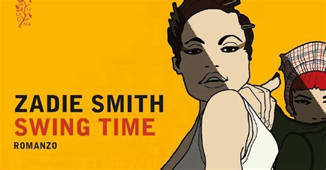 libro swing time recensione swing time di zadie smith ediz mondadori 2017