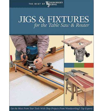router books woodworking jigs and fixtures for the table saw and router get the