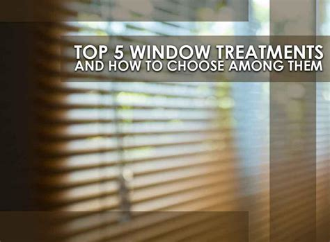 how to choose window treatments top 5 window treatments and how to choose among them