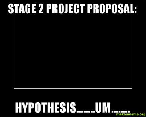 Meme Hypothesis - stage 2 project proposal hypothesis um