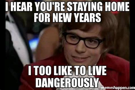 New Years Eve Meme - i hear you re staying home for new years i too like to