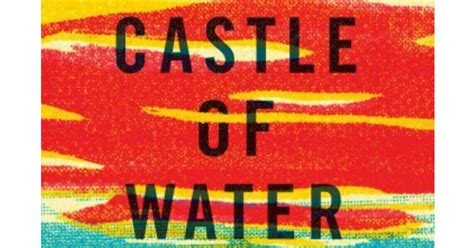 castle of water a novel castle of water by dane huckelbridge review novel visits