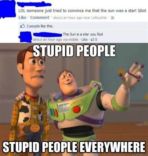 Idiot Memes - idiots are everywhere i don t want to live on this planet