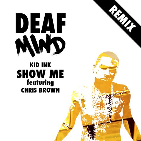 showme kid lnk feat chris brown kid ink feat chris brown show me deafmind remix by