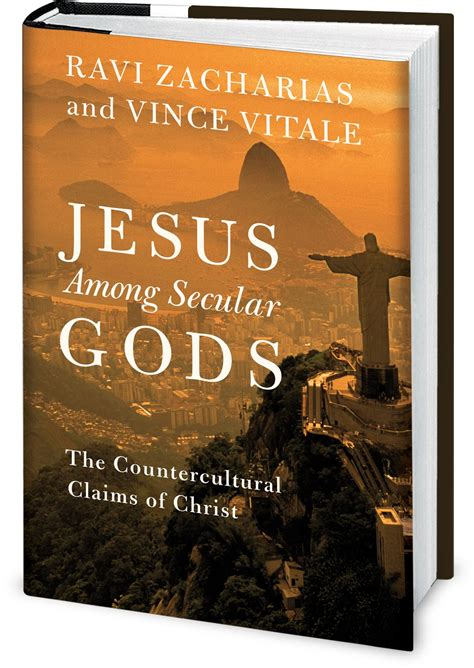 jesus among secular gods bible study book books in new book ravi zacharias and vince vitale defend claims