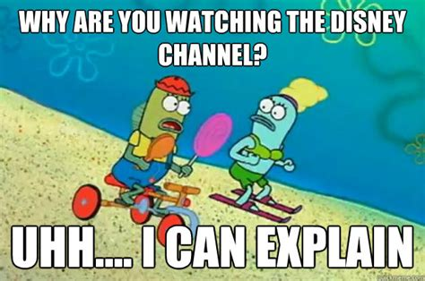 Disney Channel Memes - why are you watching the disney channel uhh i can