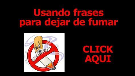 lema al da del no fumador frases para dejar de fumar como usarlas para dejar el