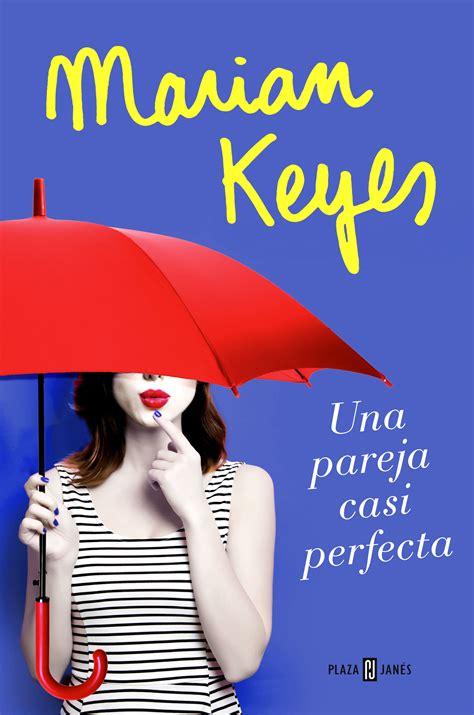 casi una novela spanish b01iit991a una pareja casi perfecta la nueva novela de marian keyes 191 qui 233 n te lo ha contado