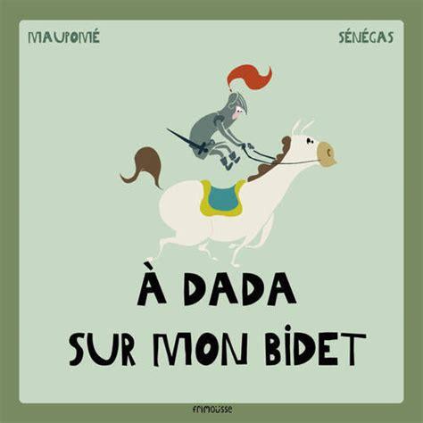 A Dada Sur Mon Bidet by Livre A Dada Sur Mon Bidet Maupoivie Senegas Frimousse