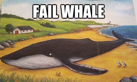 Whale Meme - fail whale failwhale quickmeme