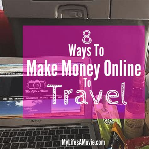 60 Ways To Make Money Online - 8 ways to make money online to travel my life s a movie