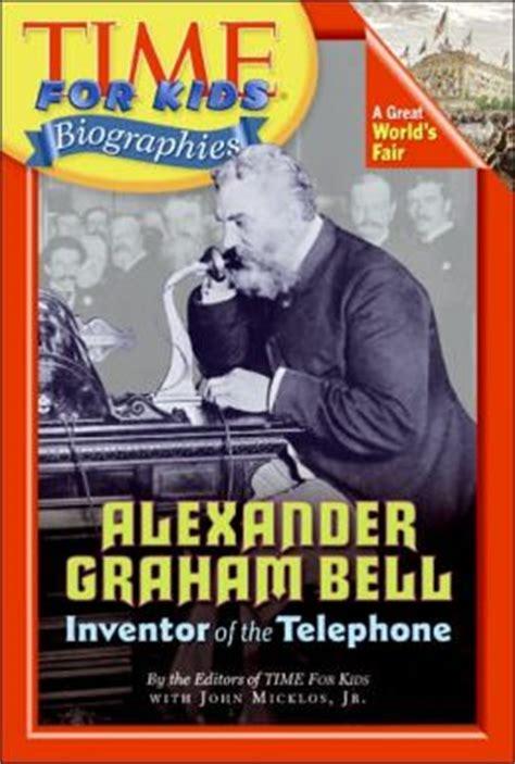 alexander graham bell biography for students alexander graham bell time for kids biographies series
