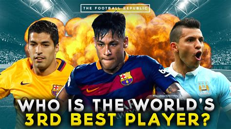 who is best player in the world best players in the world who is the 3rd best player in
