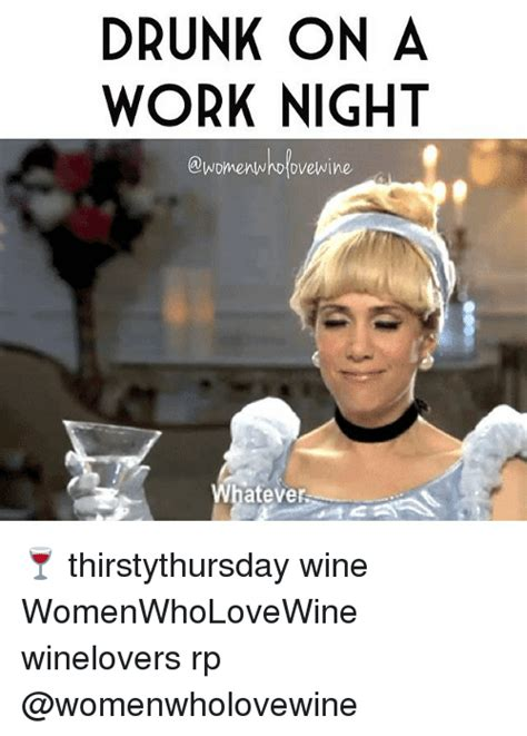 Drunk At Work Meme - drunk on a work night who dvewine whatever
