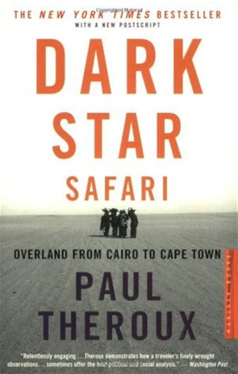 dark star safari overland dark star safari overland from cairo to cape town by paul theroux reviews discussion