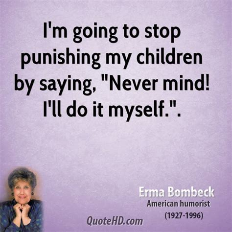 Ill Stop Going On About It Soon by Erma Bombeck Quotes Quotehd