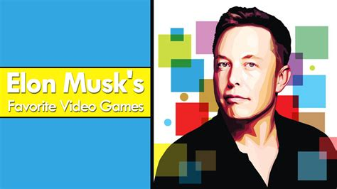 elon musk video game these are elon musk s favorite video games