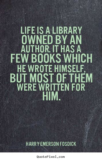 biography is written by who harry emerson fosdick picture quotes life is a library