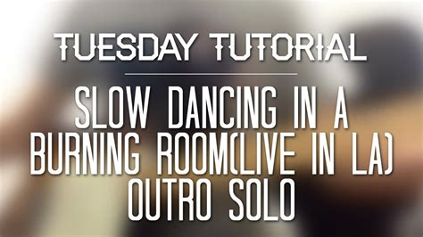 slow dancing in a burning room live slow dancing in a burning room live outro solo tutorial