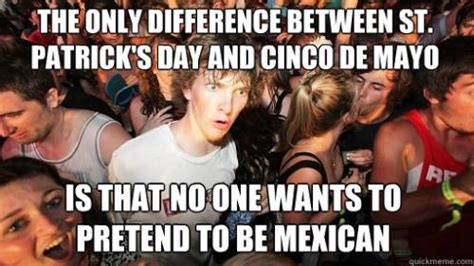 Memes Del 5 De Mayo - the only difference between st patrick s day and cinco de