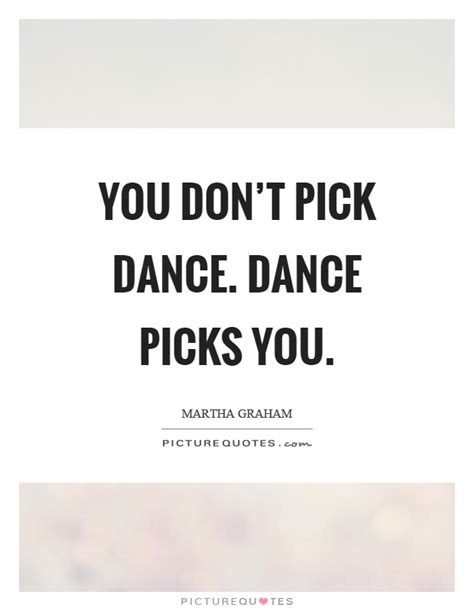 You Dont To Be A Dancer you don t picks you picture quotes