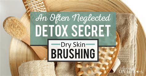 Brushing To Detox by An Often Neglected Detox Secret Skin Brushing