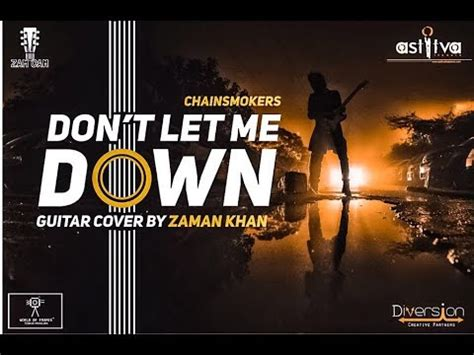 chainsmokers dont let me down cover the chainsmokers dont let me down guitar cover zaman