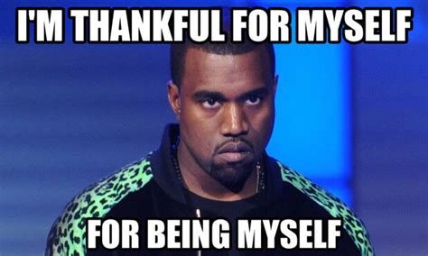 Kanye West Meme - what kanye is thankful for weknowmemes