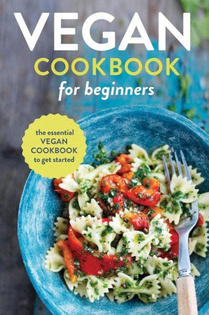 libro vegan the cookbook vegan cookbook for beginners the essential vegan cookbook to get started by rockridge press