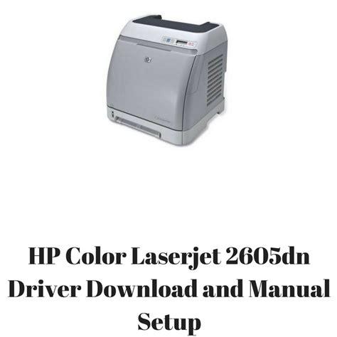 hp color laserjet 2605dn hp color laserjet 2605dn driver and manual setup