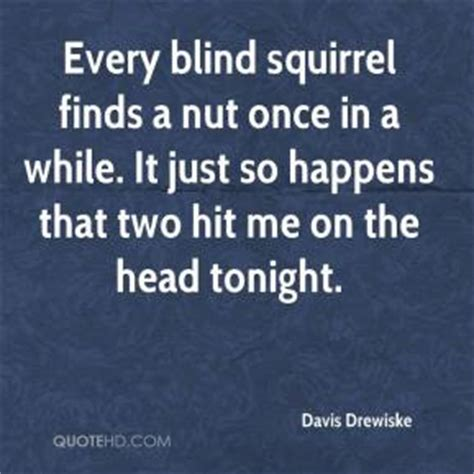 Blind Squirrel Finds A Nut Sayings blind squirrel quotes quotesgram