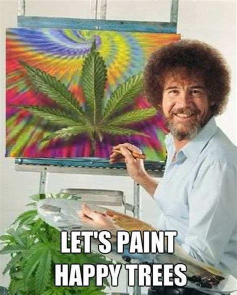 How To Make A Meme In Paint - paint happy marijuana trees bob ross weed memes artemis