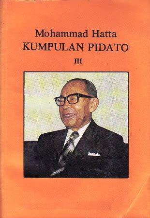 biografi moh hatta writing 4 thinking kumpulan pidato iii by mohammad hatta reviews