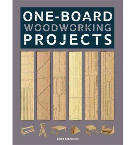 one board woodworking projects one board woodworking projects andy standing 9781600857799