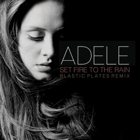 adele i set fire to the rain adele set fire to the rain plastic plates remix