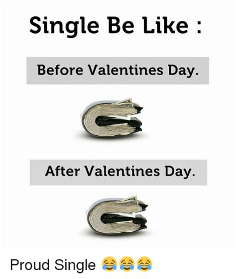 valentines day be like single be like before valentines day after valentines day