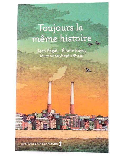 La Meme Histoire - livre toujours la m 234 me histoire 201 lodie boyer jean segui