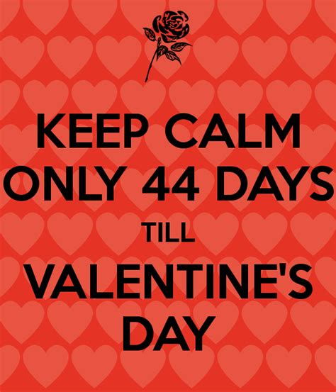 how many days till valentines keep calm only 44 days till s day keep calm