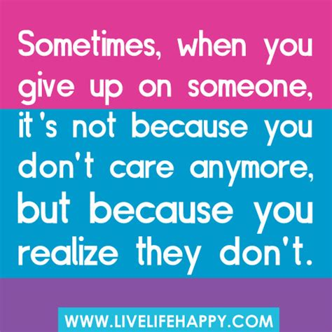 You Dont To From Hotels Anymore by Sometimes When You Give Up On Someone It S Not Because Y
