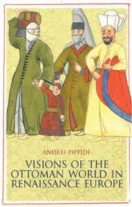 the ottoman empire has its roots in visions of the ottoman world in renaissance europe