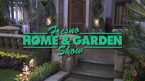 fresno home garden show march 3 5 2017