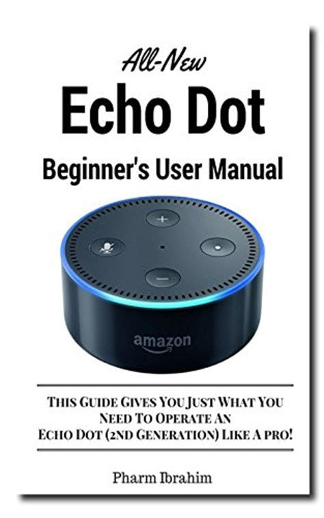 echo connect the ultimate beginner s guide to echo connect second generation echo echo plus echo spot volume 1 books review all new echo dot 2nd generation beginner
