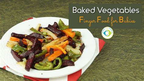 vegetables 8 month baby finger foods baked vegetables for babies 8 months baby
