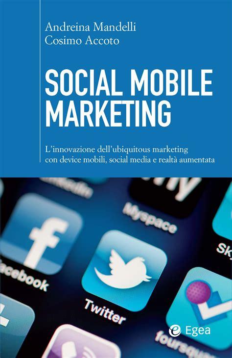 mobile marketing pdf via sarfatti 25 social mobile marketing libri